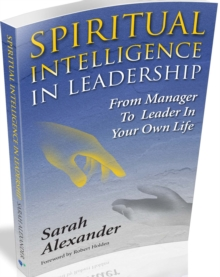 Spiritual Intelligence in Leadership : From Manager to Leader in Your Own Life, Paperback / softback Book