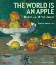 The World is an Apple : The Still Lifes of Paul Cezanne, Hardback Book