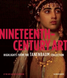 Nineteenth-Century Art : Highlights from the Tanenbaum Collection at the Art Gallery of Hamilton, Hardback Book