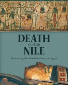 Death on the Nile : Uncovering the Afterlife of Ancient Egypt, Hardback Book