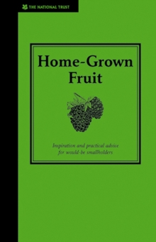 Home-Grown Fruit : Inspiration and Practical Advice for Would-be Smallholders, EPUB eBook
