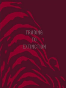 Trading To Extinction, Hardback Book