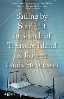 Sailing by Starlight : In Search of Treasure Island and Robert Louis Stevenson, Paperback / softback Book