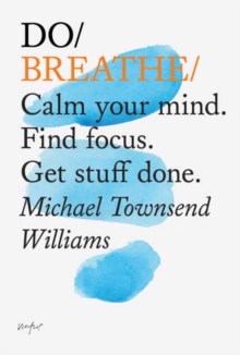 Do Breathe : Clear Your Head. Find Focus. Get Stuff Done., Paperback Book