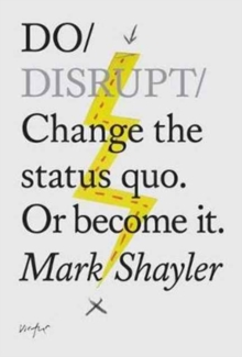 Do Disrupt : Change the Status Quo or Become it, Paperback Book