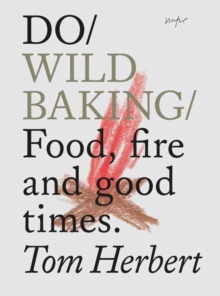 Do Wild Baking : Food, Fire and Good Times, Paperback / softback Book
