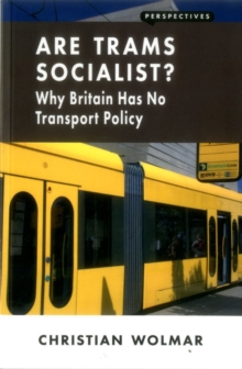 Are Trams Socialist? : Why Britain Has No Transport Policy, Paperback / softback Book