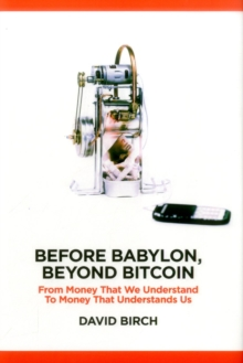 Before Babylon, Beyond Bitcoin : From Money That We Understand to Money That Understands Us, Hardback Book