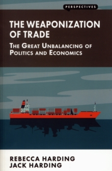 The Weaponization of Trade : The Great Unbalancing of Politics and Economics, Paperback / softback Book