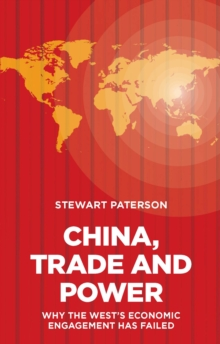 China, Trade and Power : Why the West's Economic Engagement Has Failed, Hardback Book