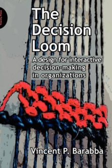 The Decision Loom : A Design for Interactive Decision-Making in Organizations, Paperback Book