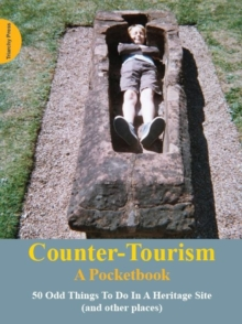 Counter-Tourism: A Pocketbook : 50 Odd Things to Do in a Heritage Site, Paperback Book