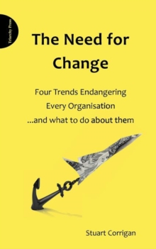 The Need for Change : Four Trends Endangering Every Organisation and What to Do About Them, Paperback Book