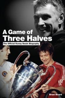 A Game of Three Halves : The Official Kenny Swain Biography, Hardback Book