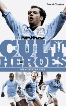 Manchester City Cult Heroes : City's Greatest Icons, Paperback Book