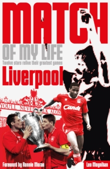 Liverpool FC Match of My Life : Twelve Stars Relive Their Favourite Games, Paperback / softback Book