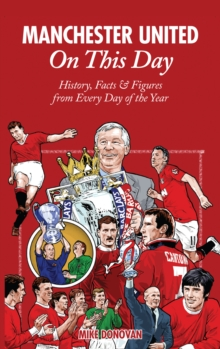Manchester United On This Day : History, Facts & Figures from Every Day of the Year, Hardback Book