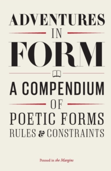 Adventures in Form : A Compendium of Poetic Forms, Rules & Constraints, Paperback Book