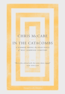 In the Catacombs : A Summer Among the Dead Poets of West Norwood Cemetery, Hardback Book
