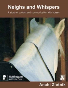 Neighs and Whispers : A Study of Contact and Communication with Horses, Paperback Book