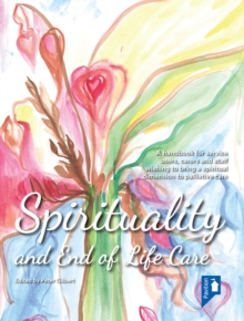 Spirituality and End of Life Care : A handbook for service users, carers and staff wishing to bring a spiritual dimension to mental health services, PDF eBook