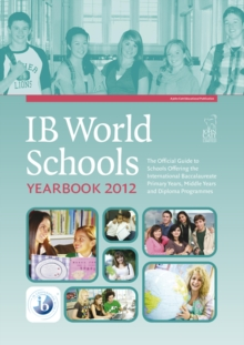 IB World Schools Yearbook : The Official Guide to Schools Offering the International Baccalaureate Primary Years, Middle Years and Diploma Programmes, Paperback Book