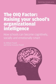 The OIQ Factor: Raising Your School's Organizational Intelligence : How Schools Can Become Cognitively, Socially and Emotionally Smart, Paperback / softback Book