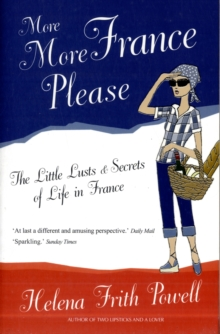 More More France Please : The Little Lusts and Secrets of Life in France, Paperback Book
