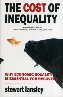 The Cost of Inequality : Why Economic Equality is Essential for Recovery, Paperback / softback Book