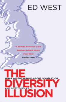 The Diversity Illusion : How Immigration Broke Britain and How to Solve it, Paperback Book