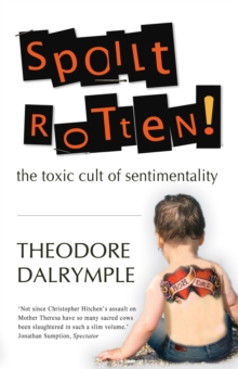 Spoilt Rotten : The Toxic Cult of Sentimentality, EPUB eBook