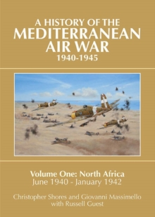 A History of the Mediterranean Air War, 1940-1945 : Volume One: North Africa, June 1940 - January 1942, Hardback Book