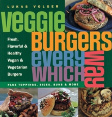Veggie Burgers Every Which Way : Plus Toppings, Sides, Buns and More, Paperback Book