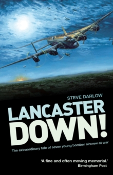 Lancaster Down! : The extraordinary tale of seven young bomber aircrew at war, Paperback / softback Book