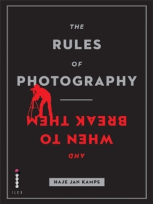 The Rules of Photography and When to Break Them, Paperback Book