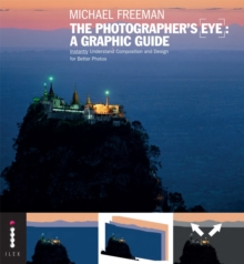 The Photographer's Eye: A Graphic Guide : Instantly Understand Composition and Design for Better Photography, Paperback Book