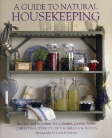 A Guide to Natural Housekeeping : Recipes and Solutions for a Cleaner, Greener Home, Paperback Book