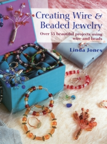 Creating Wire & Beaded Jewelry : Over 35 Beautiful Projects Using Wire and Beads, Paperback Book