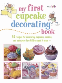 My First Cupcake Decorating Book : 35 Recipes for Decorating Cupcakes, Cookies and Cake Pops for Children Aged 7 Years+, Paperback Book