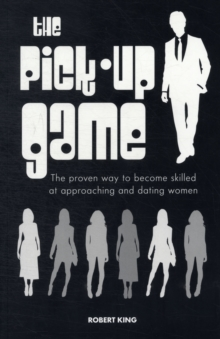 The Pick-up Game : The Proven Way to Become Skilled at Approaching and Dating Women, Paperback / softback Book