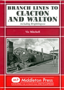 Branch Lines to Clacton & Walton : Including Brightlingsea, Hardback Book