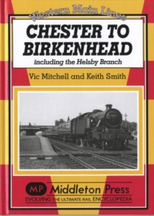 Chester to Birkenhead : Including the Helsby Branch, Hardback Book