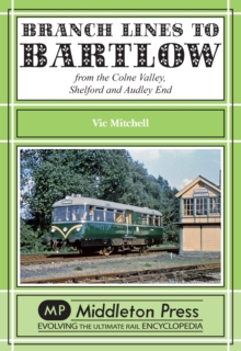 Branch Lines to Bartlow : from the Syour Valley, Shelford and Audley End, Hardback Book