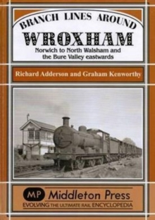 Branch Lines Around Wroxham : Norwich to North Walsham and the Bure Valley Eastwards, Hardback Book