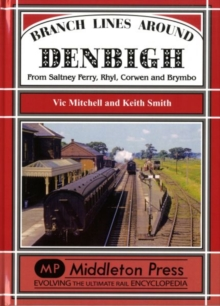 Branch Lines Around Denbigh : From Saltney Ferry, Rhyl, Corwen and Brymbo, Hardback Book