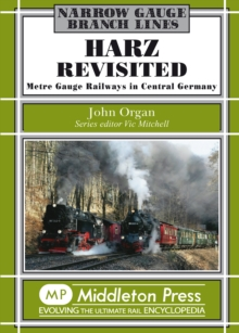 Harz Revisited : Metre Gauge Railways in Central Germany, Hardback Book
