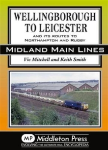 Wellingborough to Leicester : And its Routes to Northampton and Rugby, Hardback Book