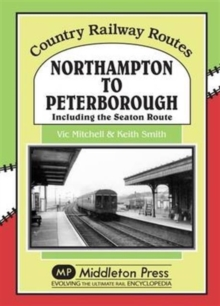 Northampton to Peterborough : Including the Seaton Route, Hardback Book
