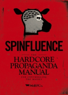 Spinfluence. The Hardcore Propaganda Manual for Controlling the Masses, Hardback Book