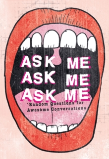 Ask Me, Ask Me, Ask Me : Random Questions for Awesome Conversations, Paperback / softback Book